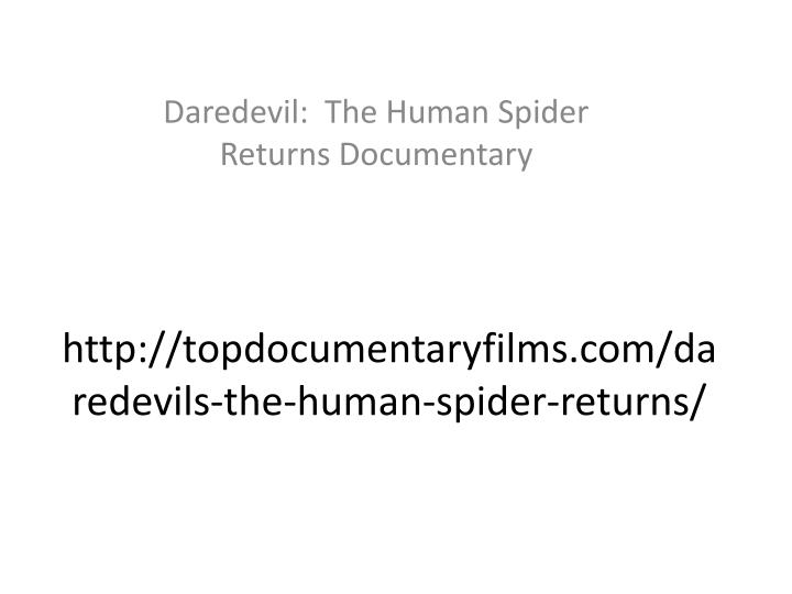 Http topdocumentaryfilms com daredevils the human spider returns