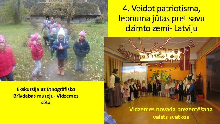 4. Veidot patriotisma, lepnuma jtas pret savu dzimto zemi- Latviju