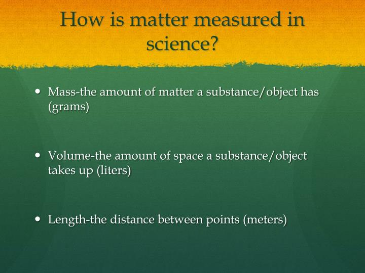 How is matter measured in science?