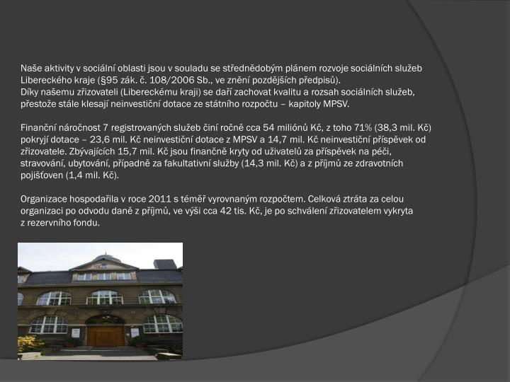 Naše aktivity vsociální oblasti jsou vsouladu se střednědobým plánem rozvoje sociálních služeb Libereckého kraje (§95 zák. č. 108/2006 Sb., ve znění pozdějších předpisů).