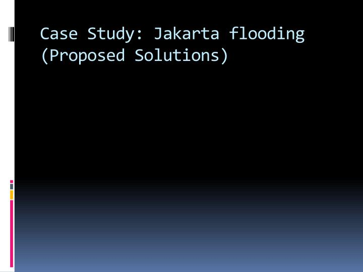 Case Study: Jakarta flooding (Proposed Solutions)
