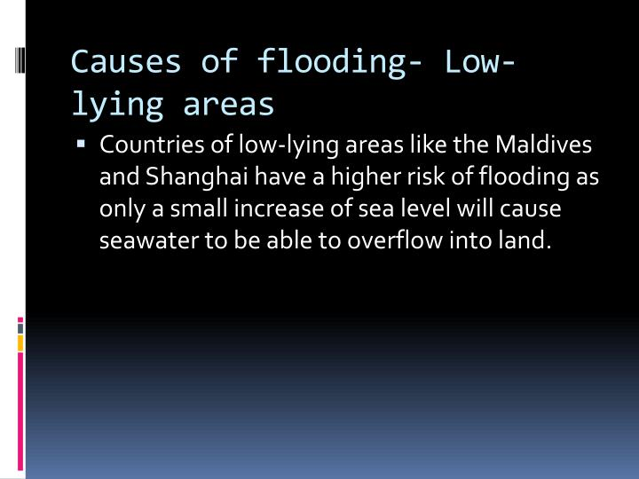 Causes of flooding- Low-lying areas