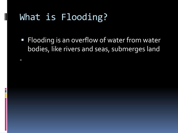 What is flooding