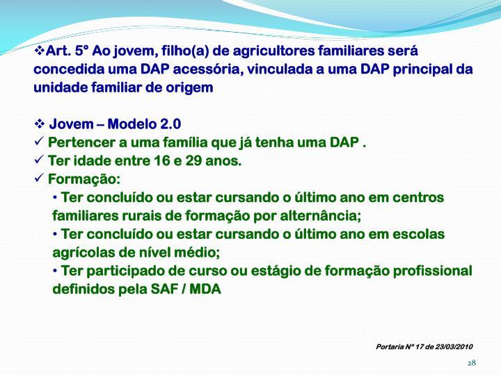 Art. 5° Ao jovem, filho(a) de agricultores familiares será concedida uma DAP acessória, vinculada a uma DAP principal da unidade familiar de origem