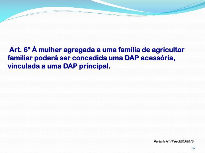 Art. 6º À mulher agregada a uma família de agricultor familiar poderá ser concedida uma DAP acessória, vinculada a uma DAP principal.