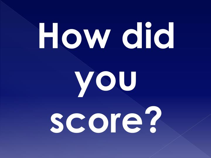 How did you score?