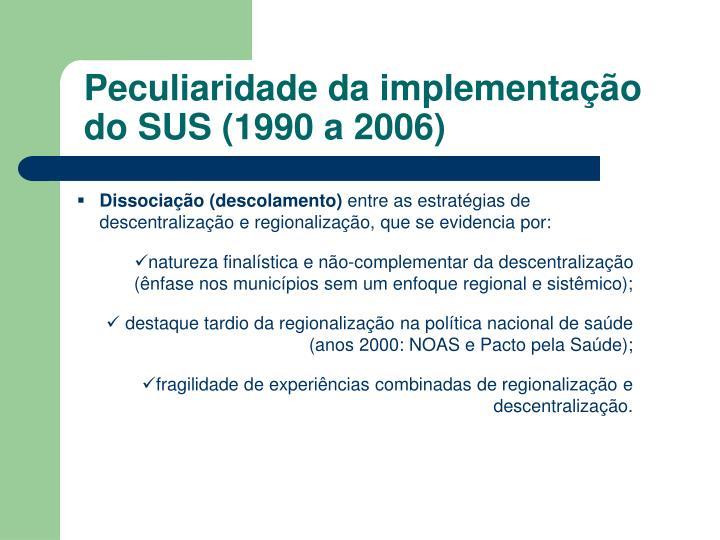 Peculiaridade da implementação do SUS (1990 a 2006)