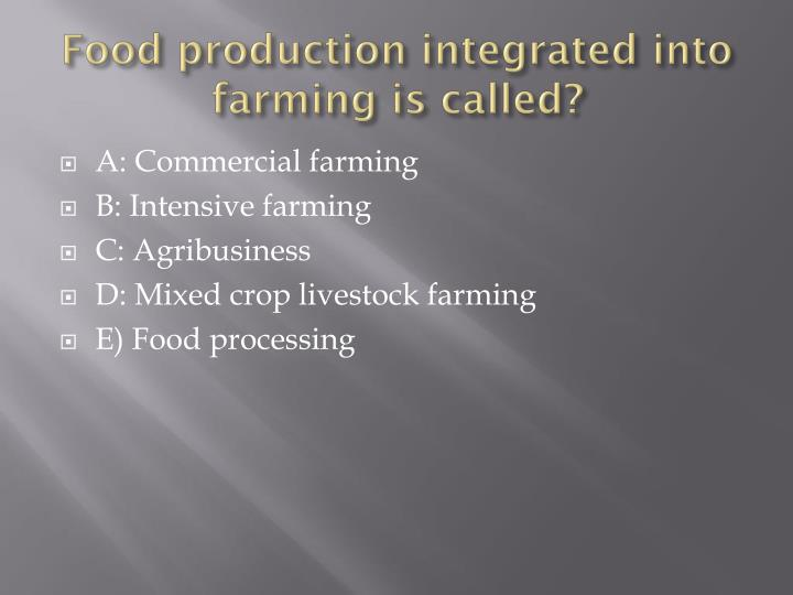 Food production integrated into farming is called?
