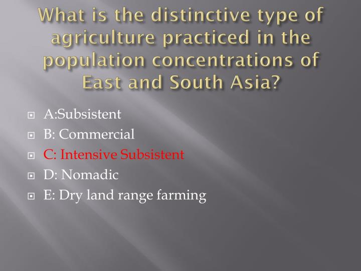 What is the distinctive type of agriculture practiced in the population concentrations of East and South Asia?