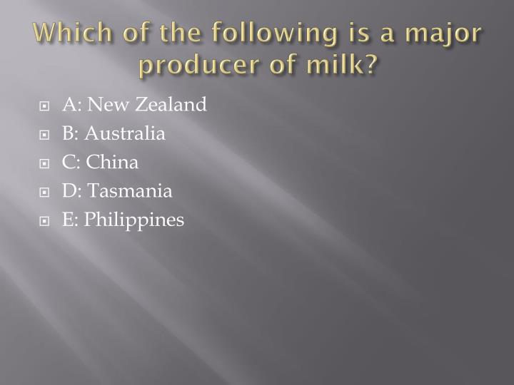 Which of the following is a major producer of milk?