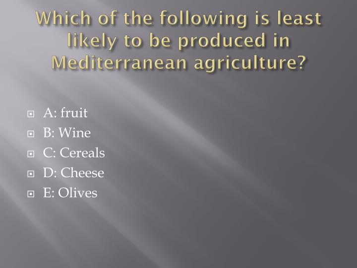 Which of the following is least likely to be produced in Mediterranean agriculture?