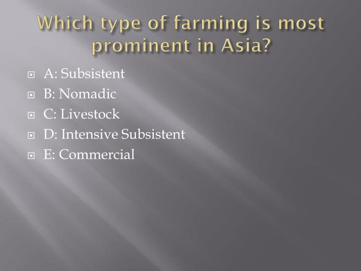Which type of farming is most prominent in Asia?