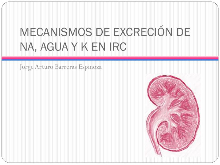 MECANISMOS DE EXCRECIÓN DE NA, AGUA Y K EN IRC