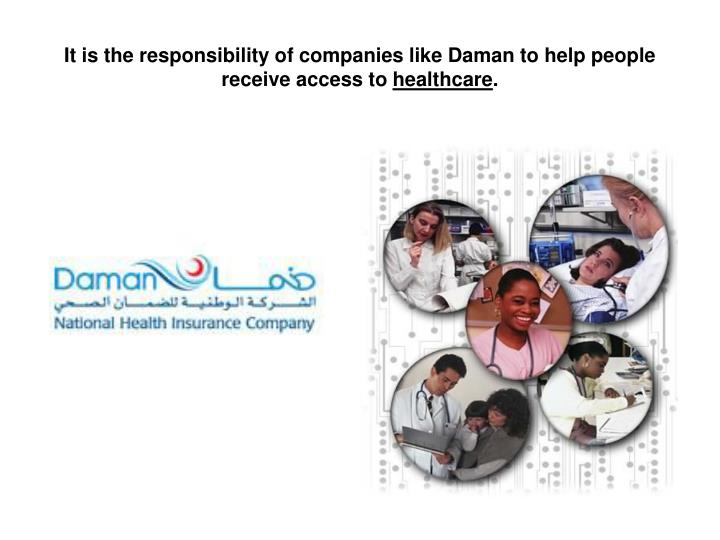 It is the responsibility of companies like Daman to help people receive access to