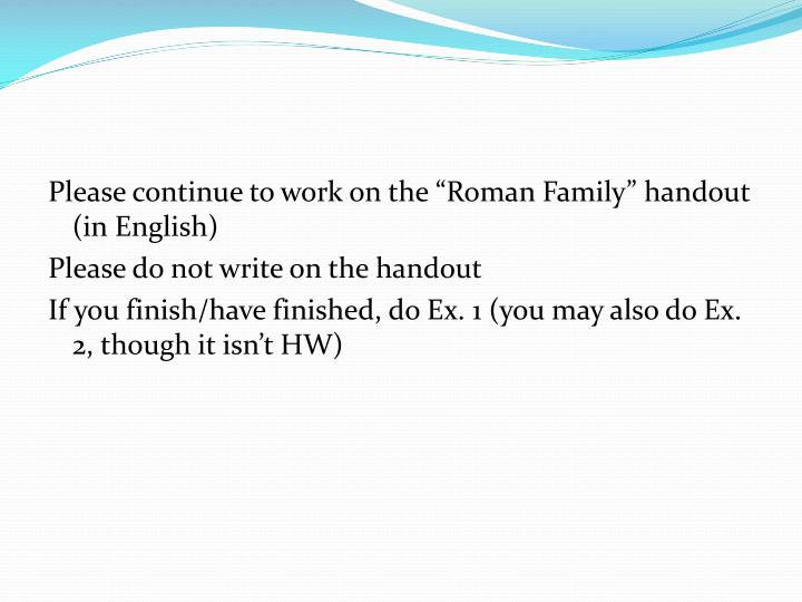 "Please continue to work on the ""Roman Family"" handout (in English)"