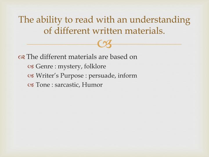 The ability to read with an understanding of different written materials
