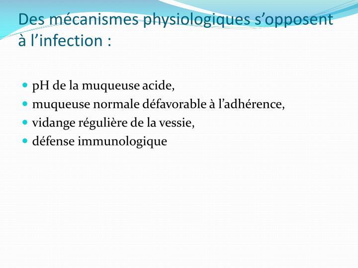 Des mécanismes physiologiques s'opposent à l'infection :