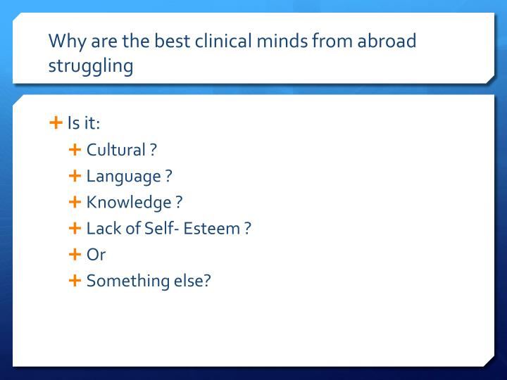 Why are the best clinical minds from abroad struggling