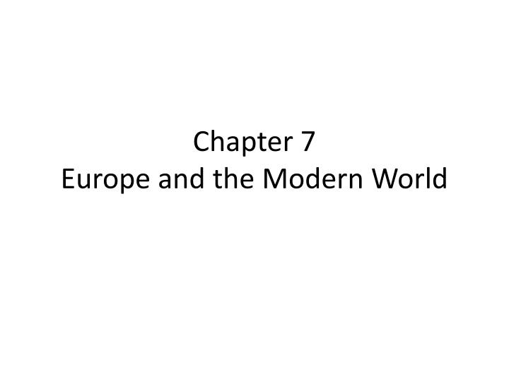 Chapter 7 europe and the modern world