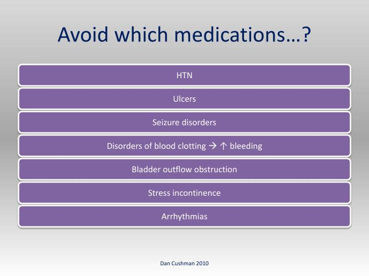 Avoid which medications…?