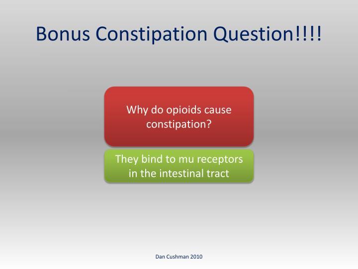 Bonus Constipation Question!!!!