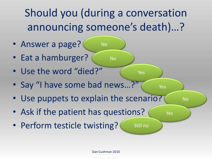 Should you (during a conversation announcing someone's death)…?