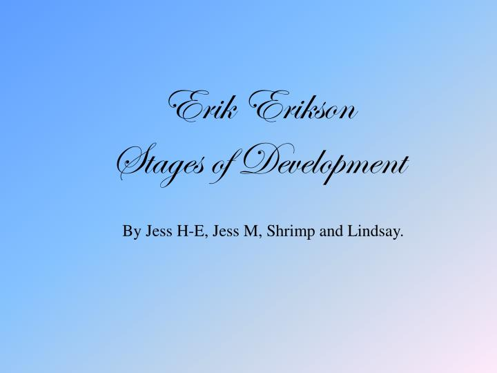 erik erikson stages essay Erik erikson's 8 stages of life and piaget's stages of cognitive development essay erik erikson's stages of psychological development.