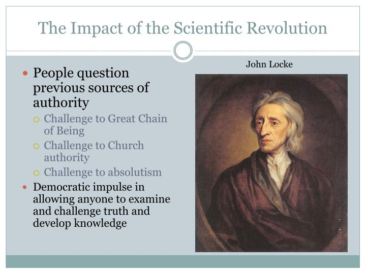 the impact of scientific revolution on 03062016 the impact of the scientific revolution the industrial revolution was a historical series of events that was globally involved and dramatically changed how.