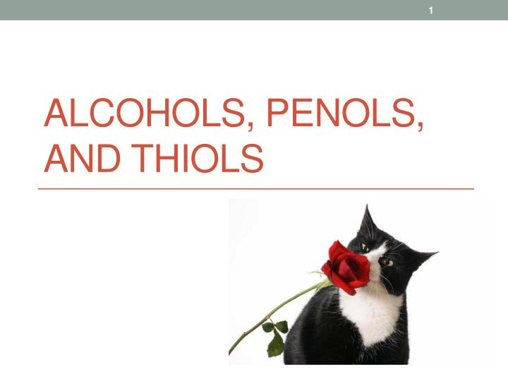 Alcohols penols and thiols