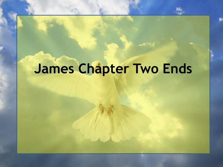 James Chapter Two Ends