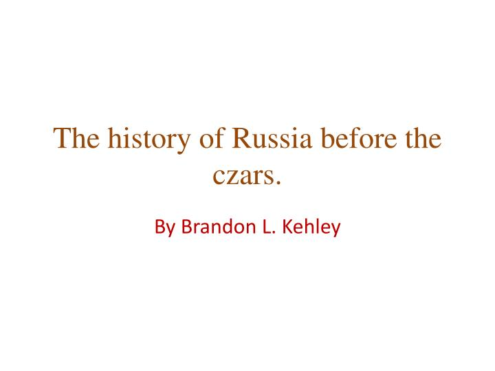 The history of Russia before the czars.