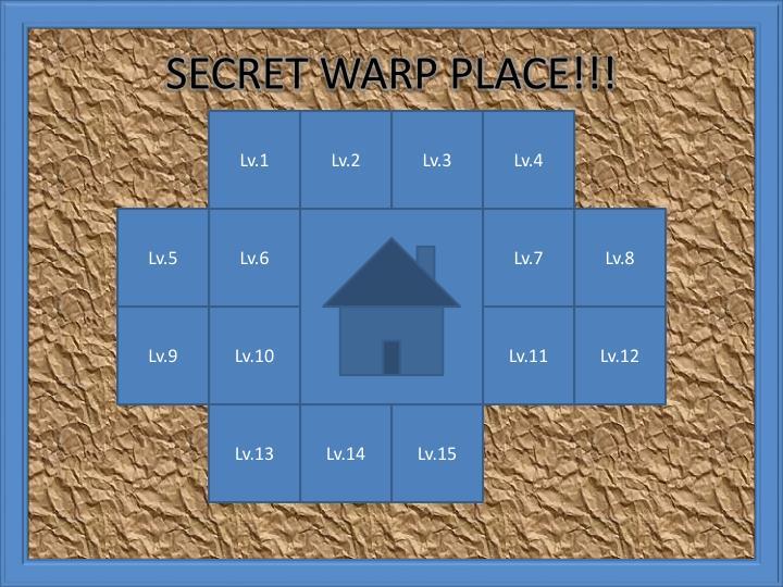 SECRET WARP PLACE!!!
