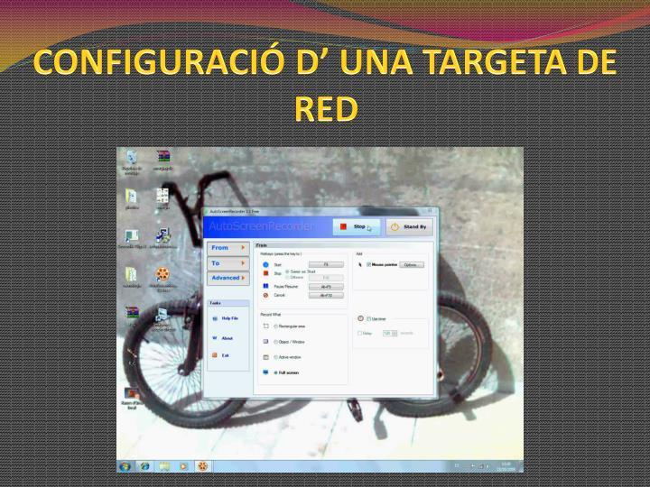 CONFIGURACIÓ D' UNA TARGETA DE RED