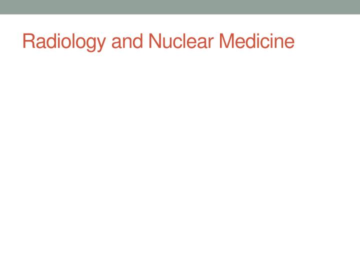 Radiology and Nuclear Medicine