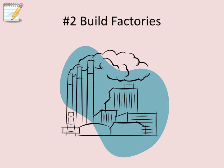 #2 Build Factories