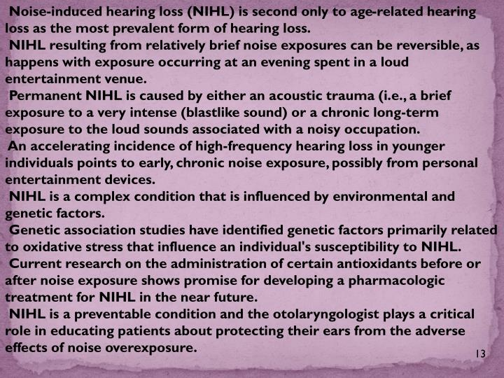 Noise-induced hearing loss (NIHL) is second only to age-related hearing loss as the most prevalent form of hearing loss.