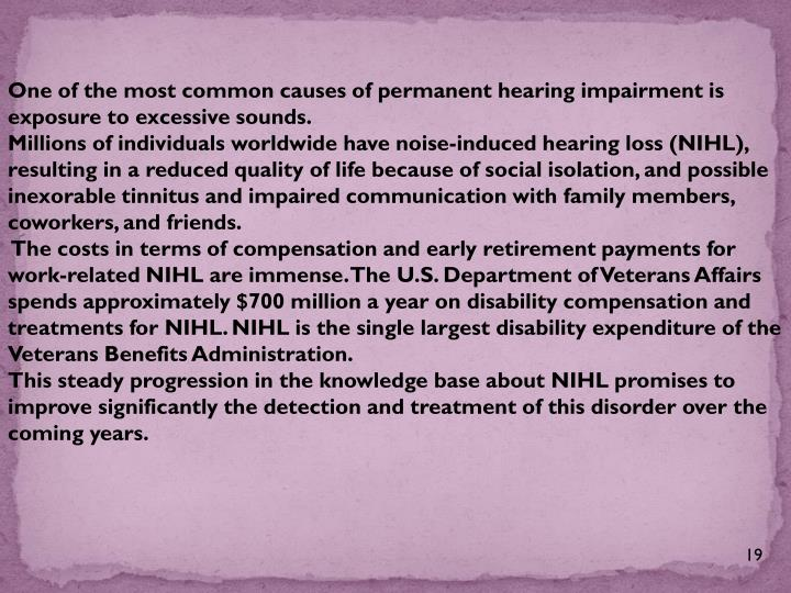 One of the most common causes of permanent hearing impairment is exposure to excessive sounds.