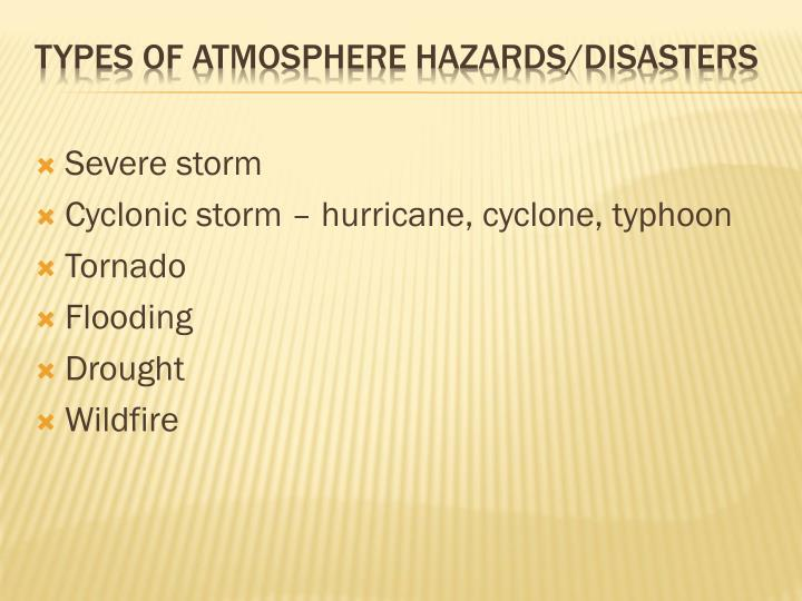 different types of global hazards Direct result of a disaster involving natural hazards and the amount of economic  and  disaster types should include all types of natural disasters, for example.