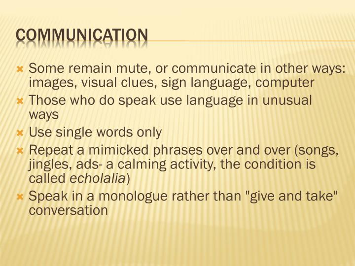 Some remain mute, or communicate in other ways: images, visual clues, sign language, computer