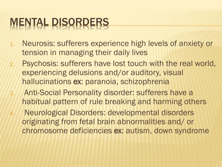 Neurosis: sufferers experience high levels of anxiety or tension in managing their daily lives
