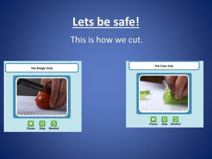 Lets be safe!