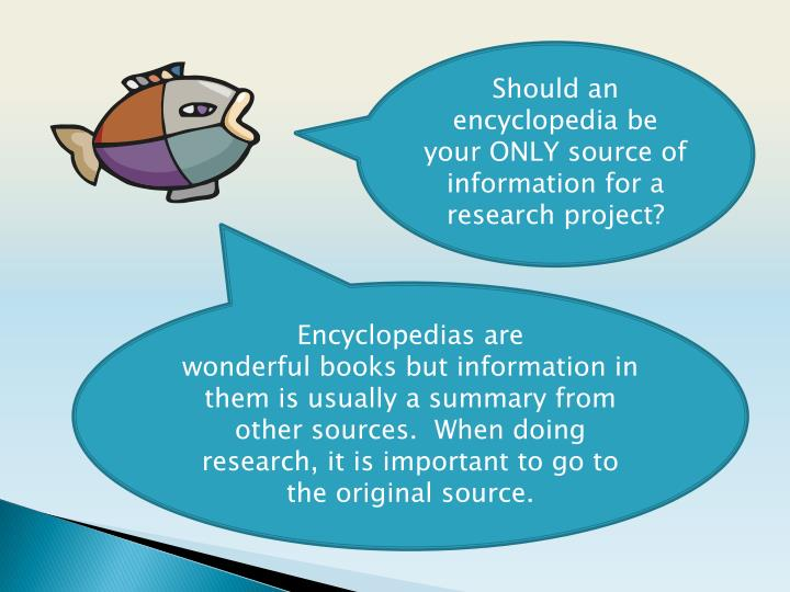 Should an encyclopedia be your