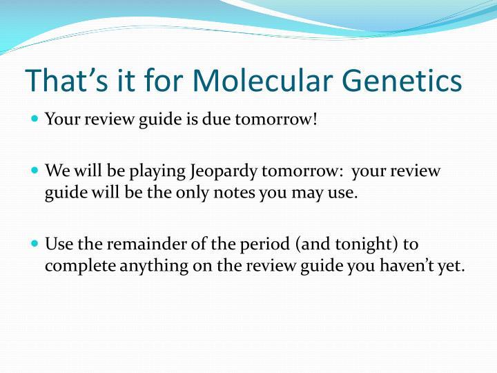 That's it for Molecular Genetics