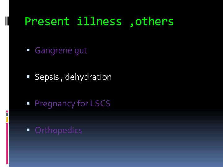 Present illness ,others
