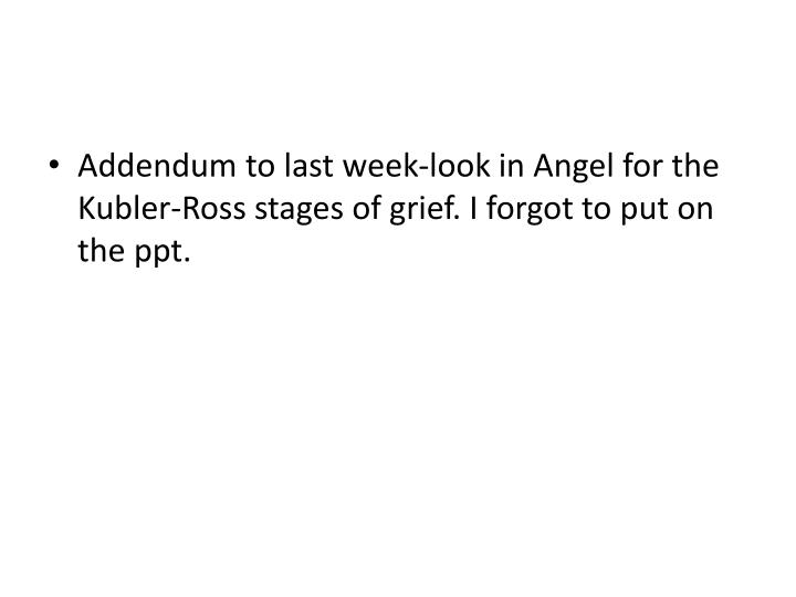Addendum to last week-look in Angel for the