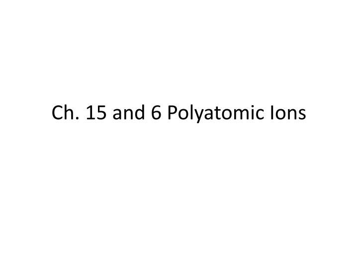 Ch 15 and 6 polyatomic ions