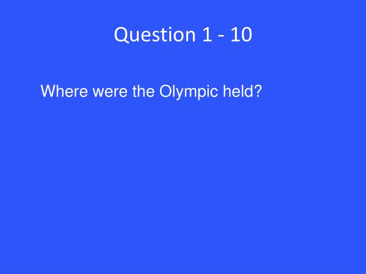 Question 1 - 10