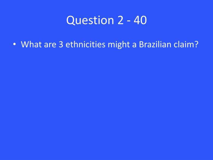 Question 2 - 40