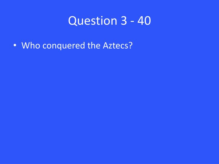 Question 3 - 40