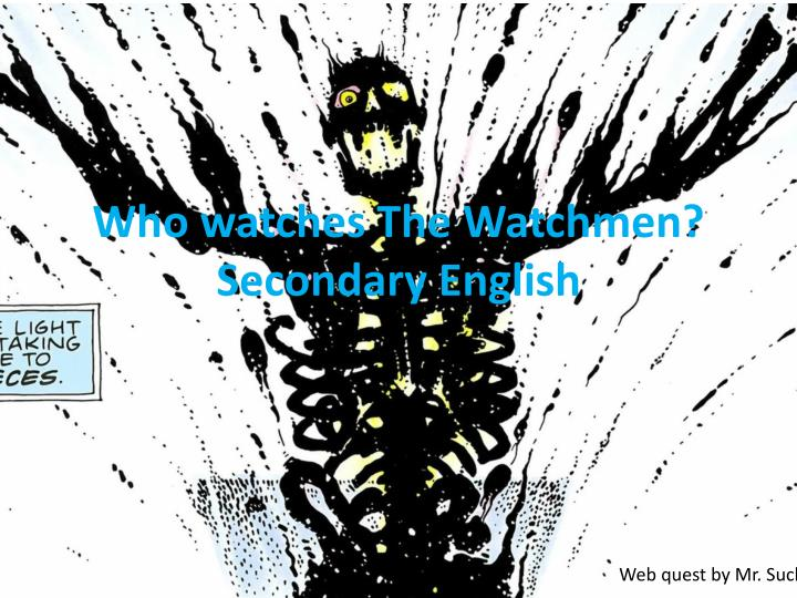 Who watches the watchmen secondary english
